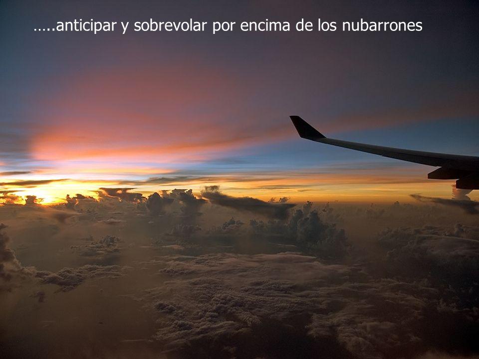 …..anticipar y sobrevolar por encima de los nubarrones