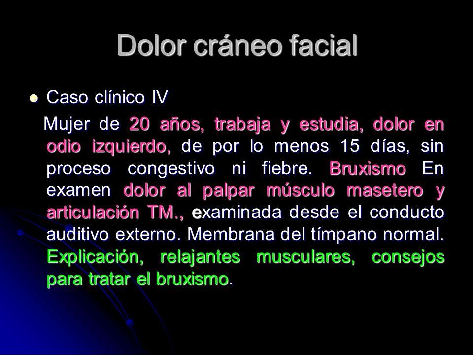 Dolor cráneo facial Caso clínico IV