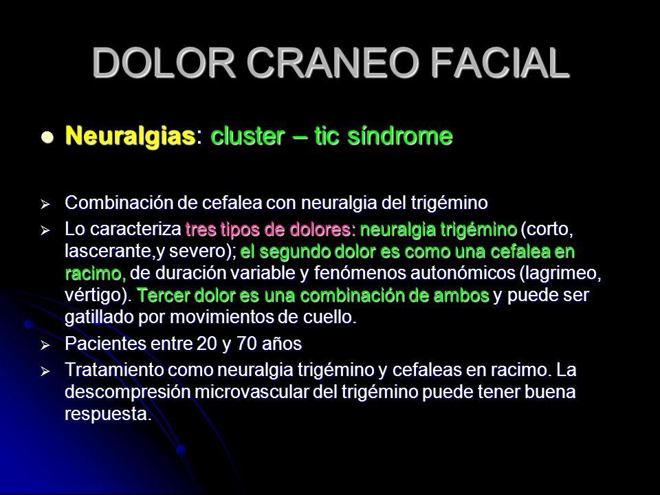 DOLOR CRANEO FACIAL Neuralgias: cluster – tic síndrome