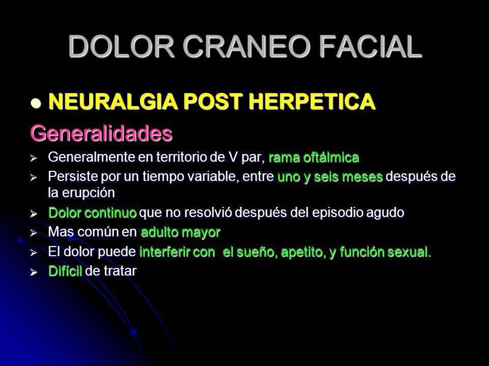 DOLOR CRANEO FACIAL NEURALGIA POST HERPETICA Generalidades