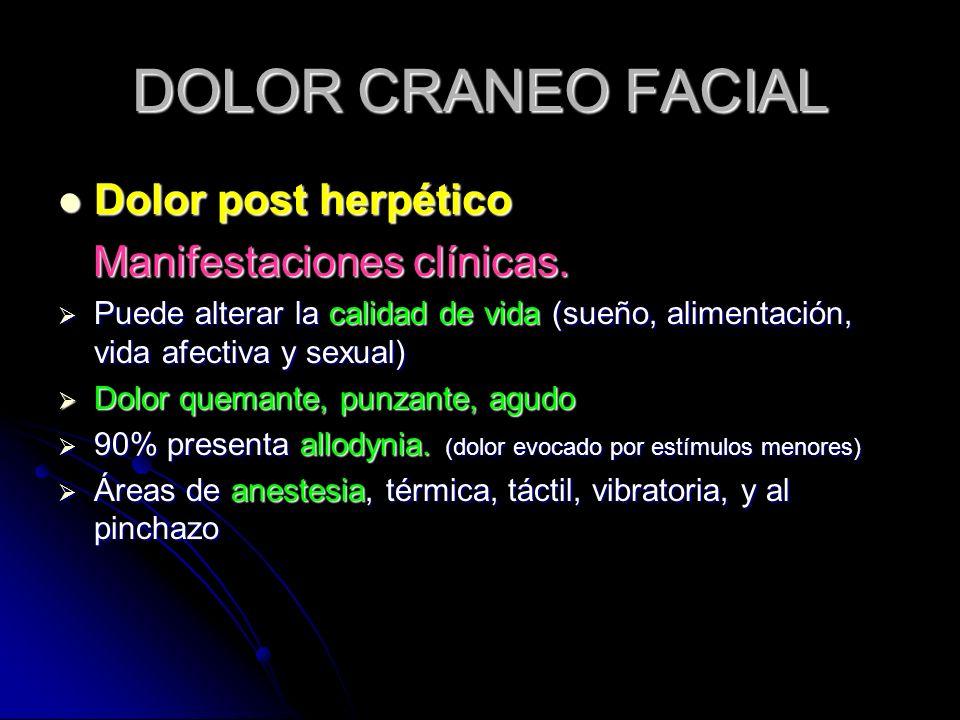 DOLOR CRANEO FACIAL Dolor post herpético Manifestaciones clínicas.