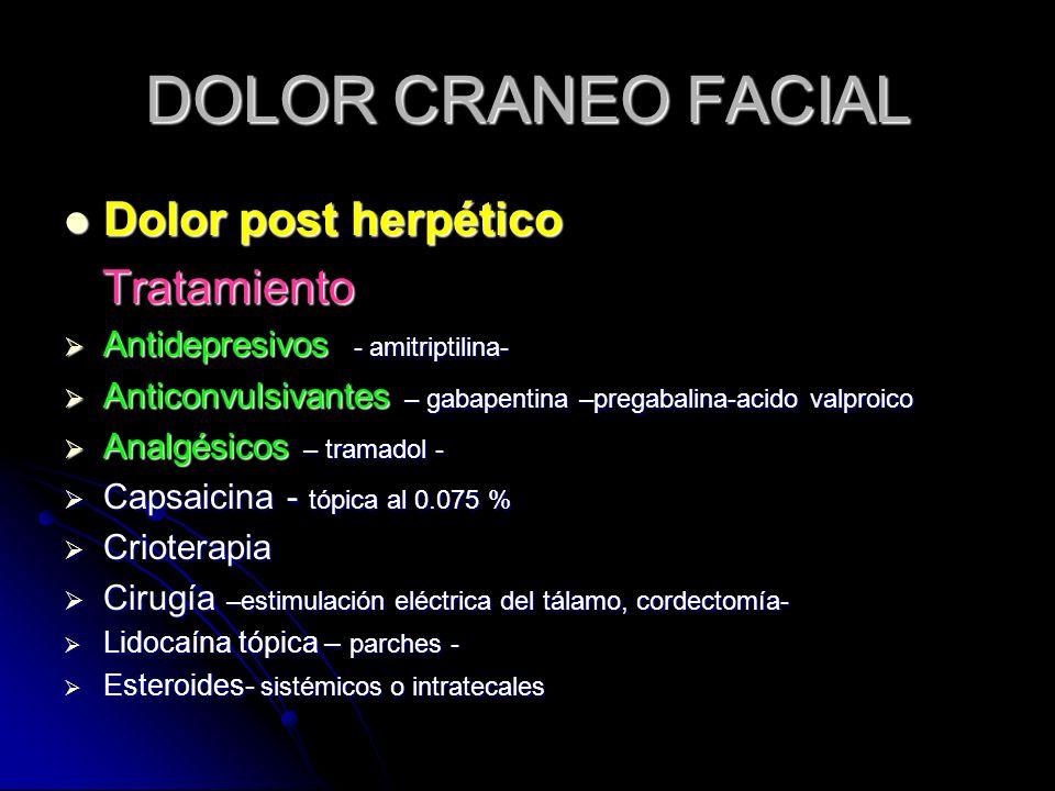 DOLOR CRANEO FACIAL Dolor post herpético Tratamiento
