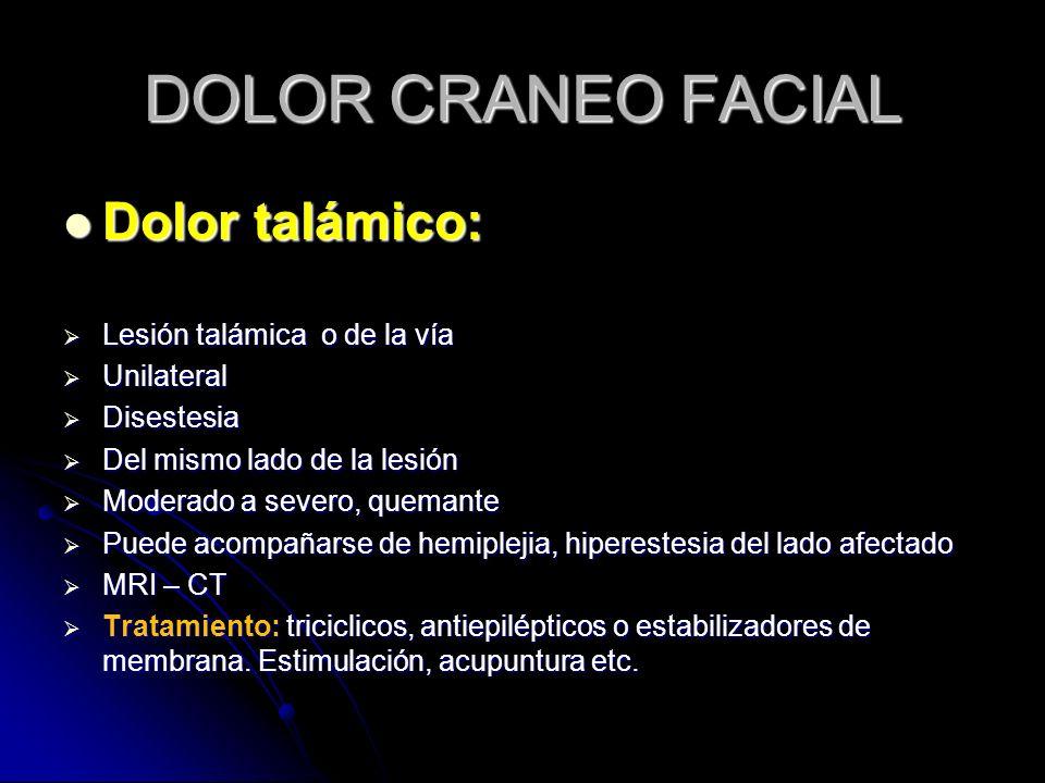 DOLOR CRANEO FACIAL Dolor talámico: Lesión talámica o de la vía