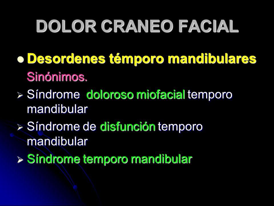 DOLOR CRANEO FACIAL Desordenes témporo mandibulares Sinónimos.