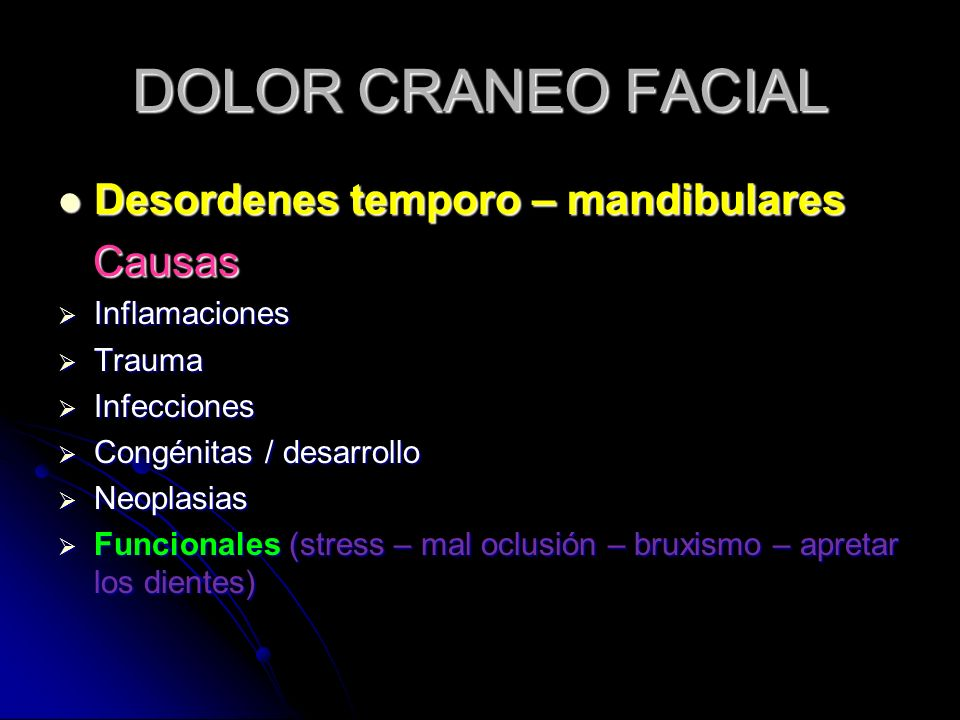 DOLOR CRANEO FACIAL Desordenes temporo – mandibulares Causas