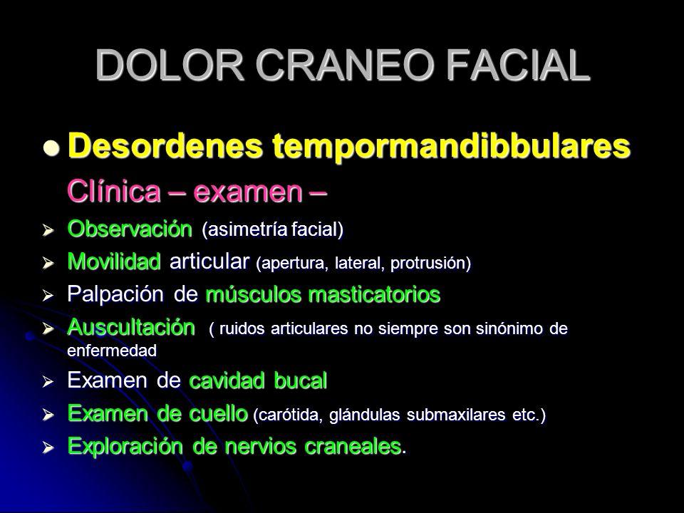 DOLOR CRANEO FACIAL Desordenes tempormandibbulares Clínica – examen –