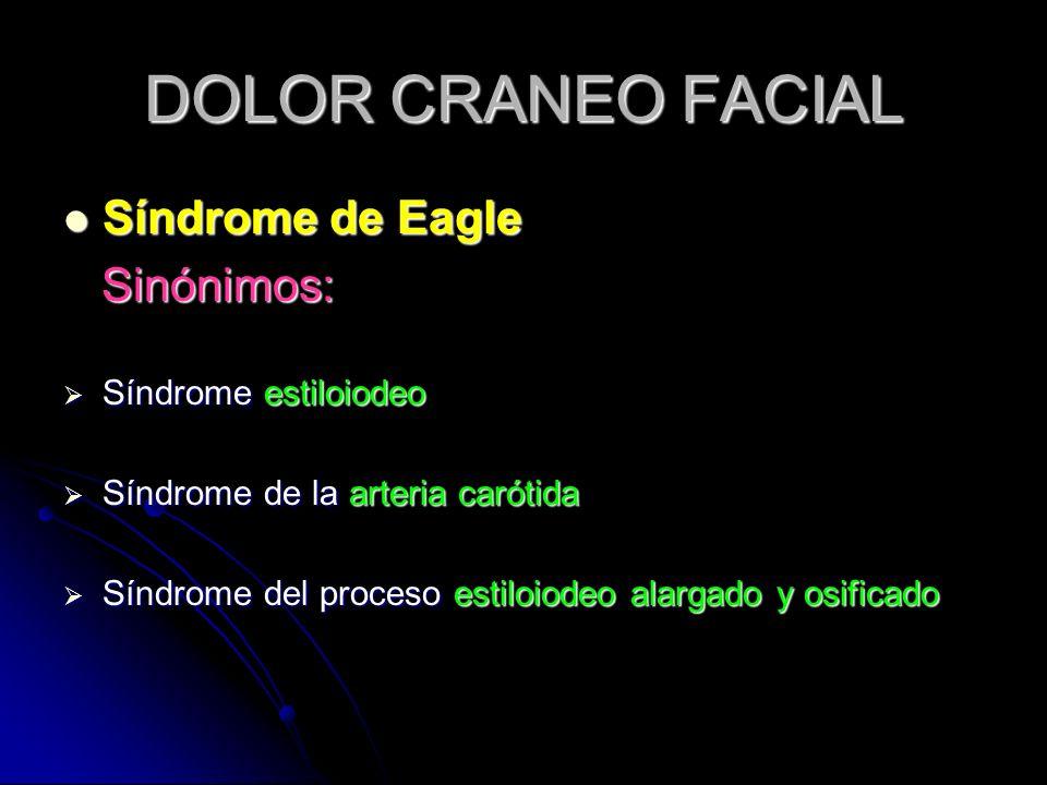 DOLOR CRANEO FACIAL Síndrome de Eagle Sinónimos: Síndrome estiloiodeo