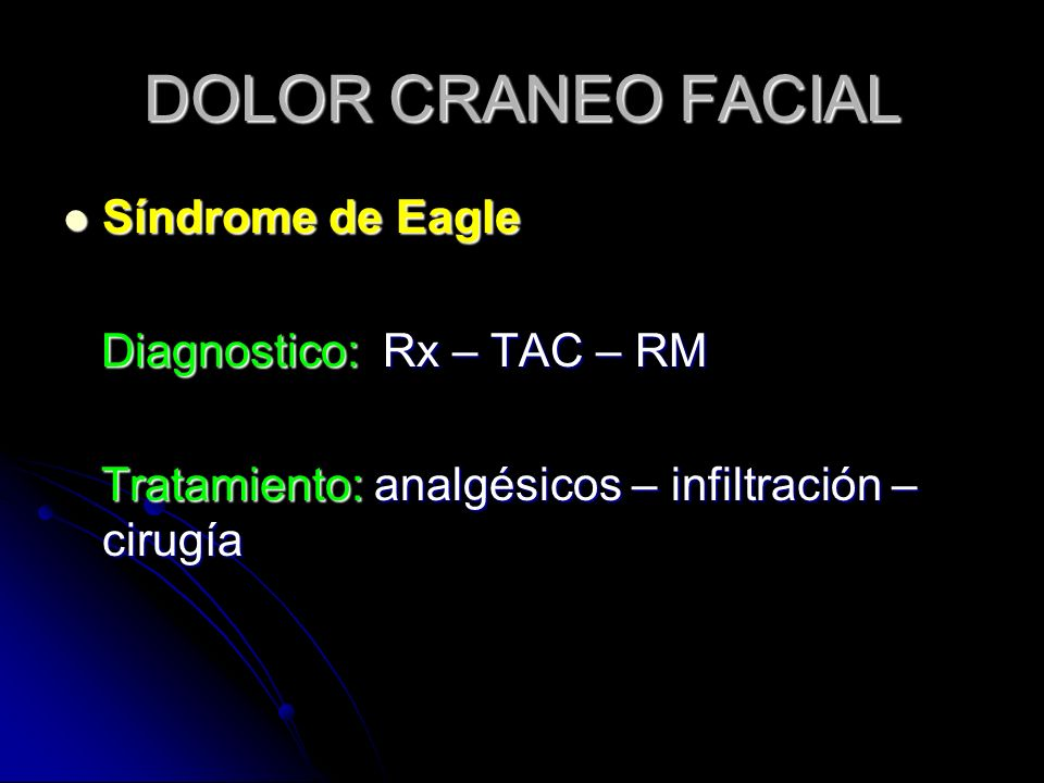 DOLOR CRANEO FACIAL Síndrome de Eagle Diagnostico: Rx – TAC – RM