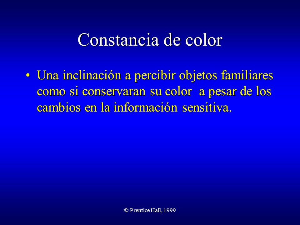 Constancia de color Una inclinación a percibir objetos familiares como si conservaran su color a pesar de los cambios en la información sensitiva.