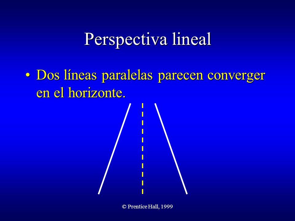 Perspectiva lineal Dos líneas paralelas parecen converger en el horizonte. © Prentice Hall, 1999
