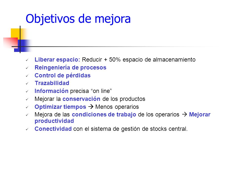 Objetivos de mejora Liberar espacio: Reducir + 50% espacio de almacenamiento. Reingeniería de procesos.