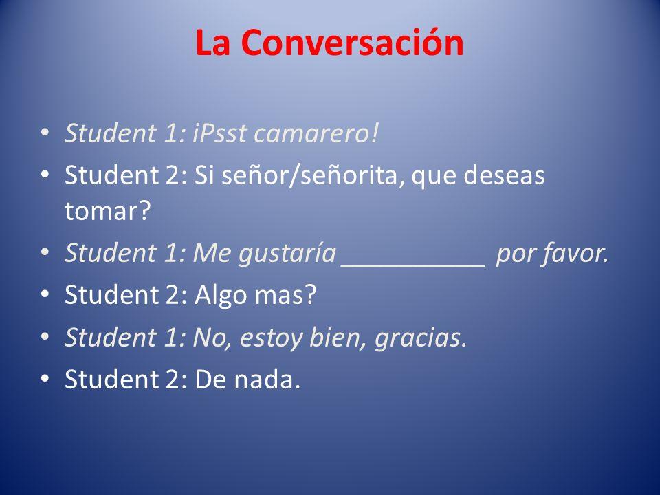La Conversación Student 1: iPsst camarero!
