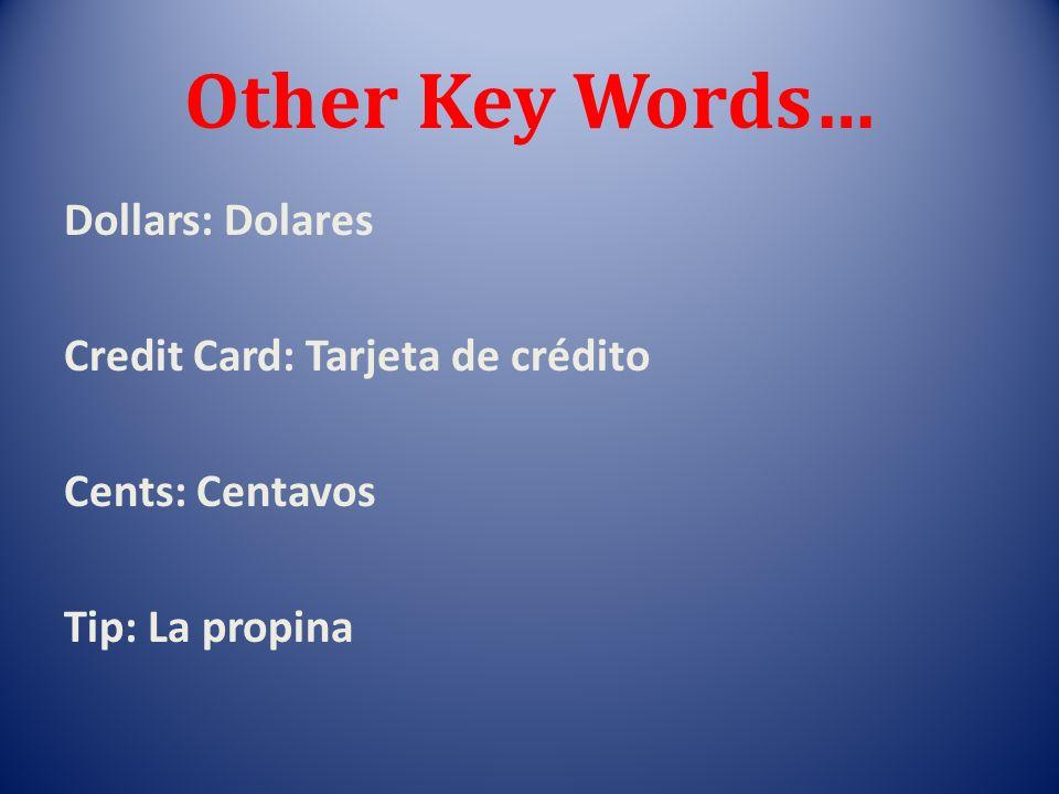 Other Key Words… Dollars: Dolares Credit Card: Tarjeta de crédito