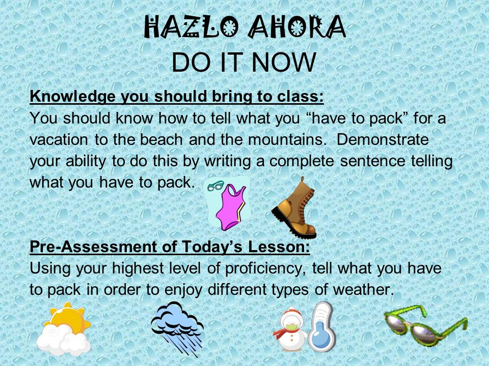 HAZLO AHORA DO IT NOW Knowledge you should bring to class: