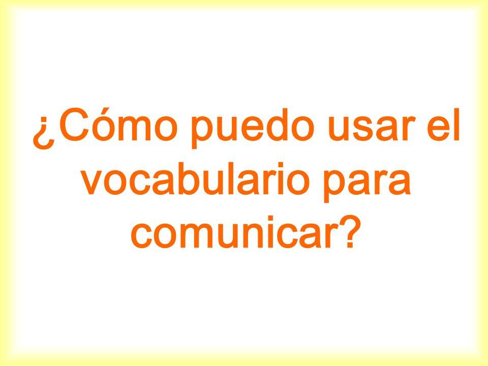 ¿Cómo puedo usar el vocabulario para comunicar