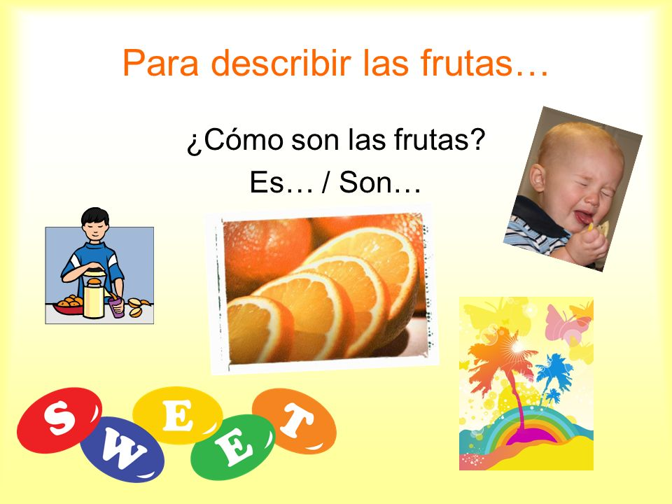 Para describir las frutas…