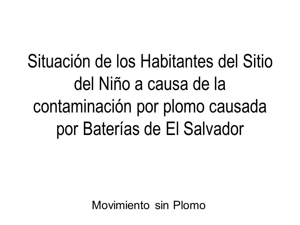 Situación de los Habitantes del Sitio del Niño a causa de la contaminación por plomo causada por Baterías de El Salvador