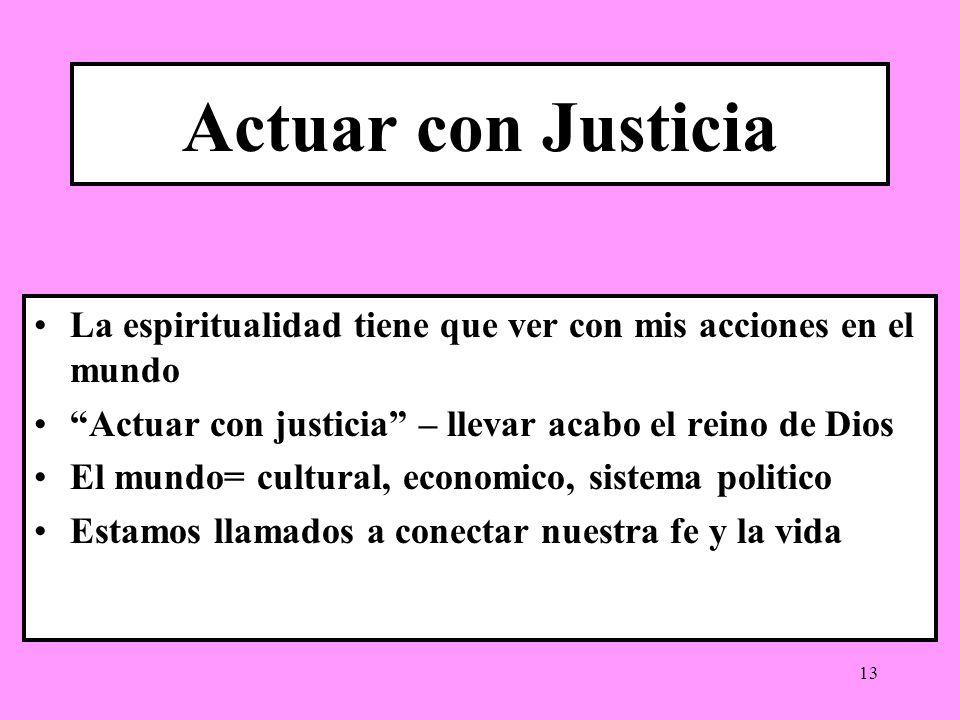 Actuar con JusticiaLa espiritualidad tiene que ver con mis acciones en el mundo. Actuar con justicia – llevar acabo el reino de Dios.