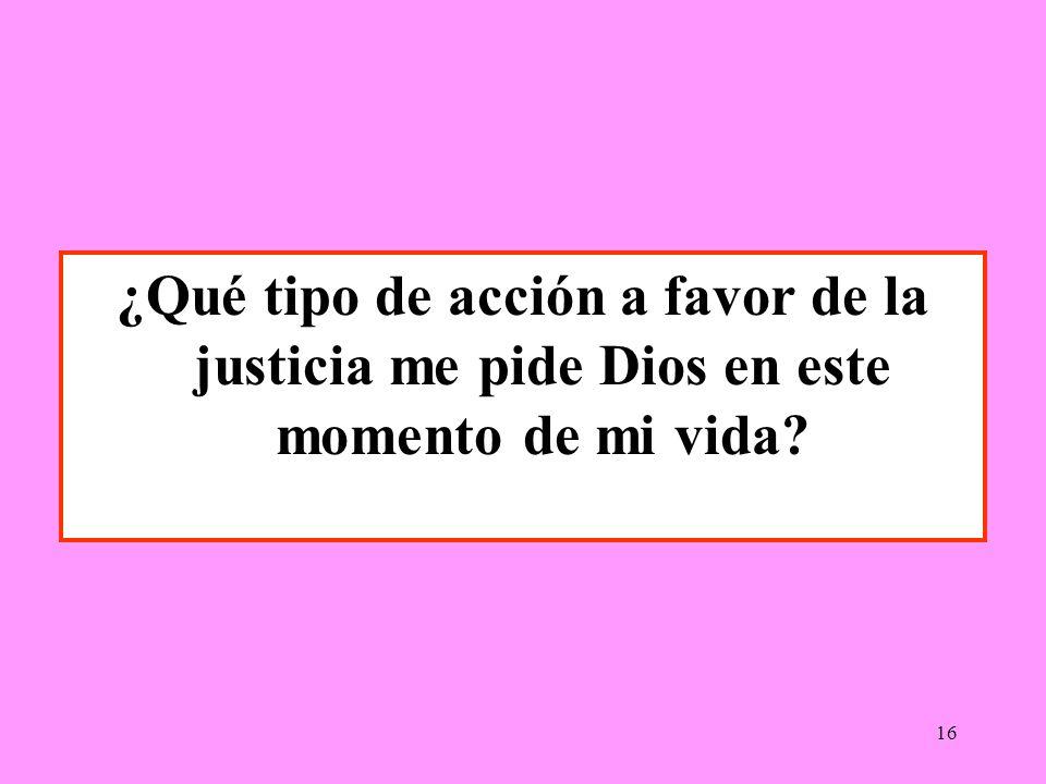 ¿Qué tipo de acción a favor de la justicia me pide Dios en este momento de mi vida