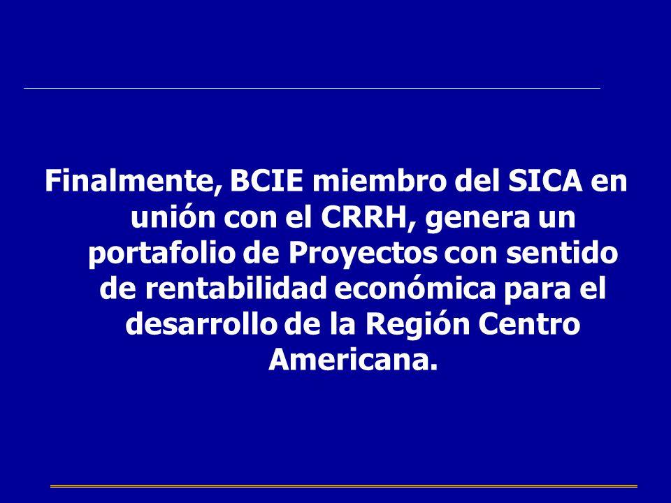 Finalmente, BCIE miembro del SICA en unión con el CRRH, genera un portafolio de Proyectos con sentido de rentabilidad económica para el desarrollo de la Región Centro Americana.