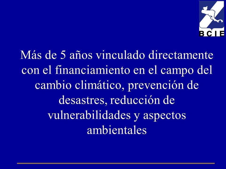 Más de 5 años vinculado directamente con el financiamiento en el campo del cambio climático, prevención de desastres, reducción de vulnerabilidades y aspectos ambientales