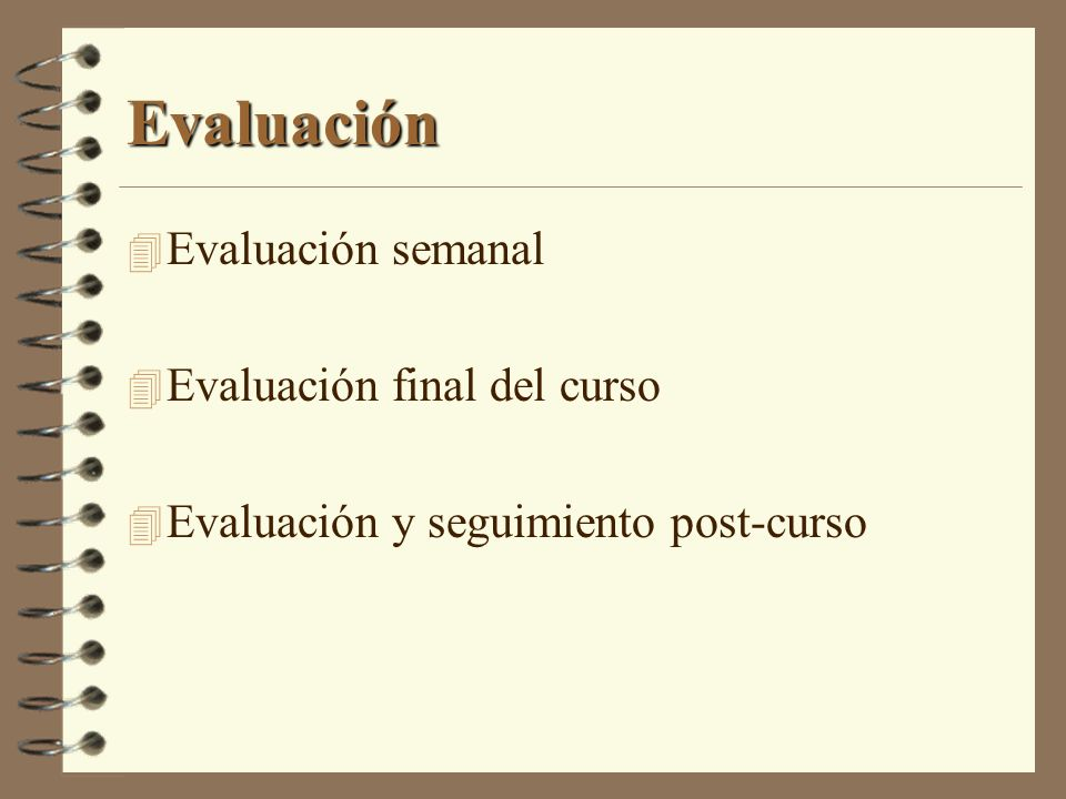 Evaluación Evaluación semanal Evaluación final del curso