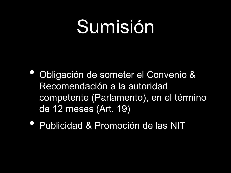 Sumisión Obligación de someter el Convenio & Recomendación a la autoridad competente (Parlamento), en el término de 12 meses (Art. 19)