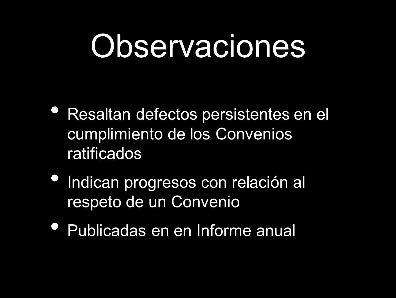 Observaciones Resaltan defectos persistentes en el cumplimiento de los Convenios ratificados.