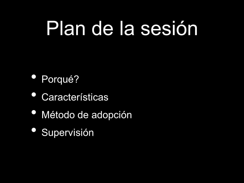 Plan de la sesión Porqué Características Método de adopción