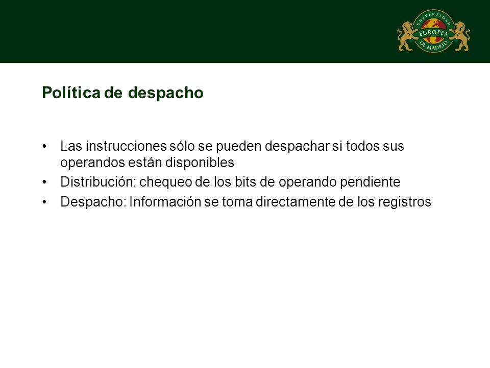 Política de despacho Las instrucciones sólo se pueden despachar si todos sus operandos están disponibles.