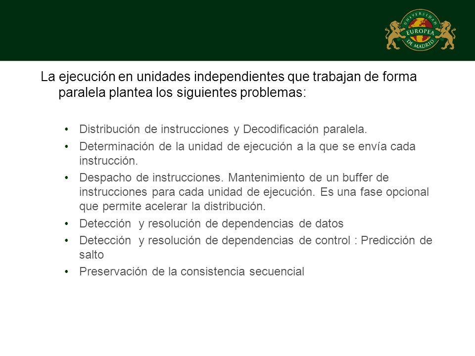 La ejecución en unidades independientes que trabajan de forma paralela plantea los siguientes problemas:
