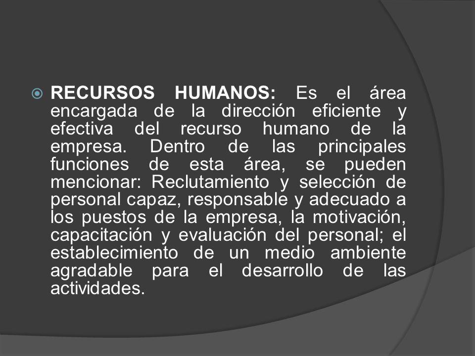 RECURSOS HUMANOS: Es el área encargada de la dirección eficiente y efectiva del recurso humano de la empresa.