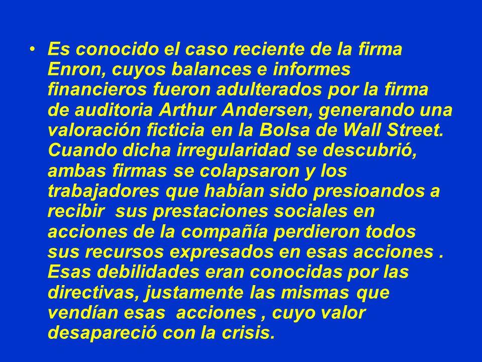 Es conocido el caso reciente de la firma Enron, cuyos balances e informes financieros fueron adulterados por la firma de auditoria Arthur Andersen, generando una valoración ficticia en la Bolsa de Wall Street.