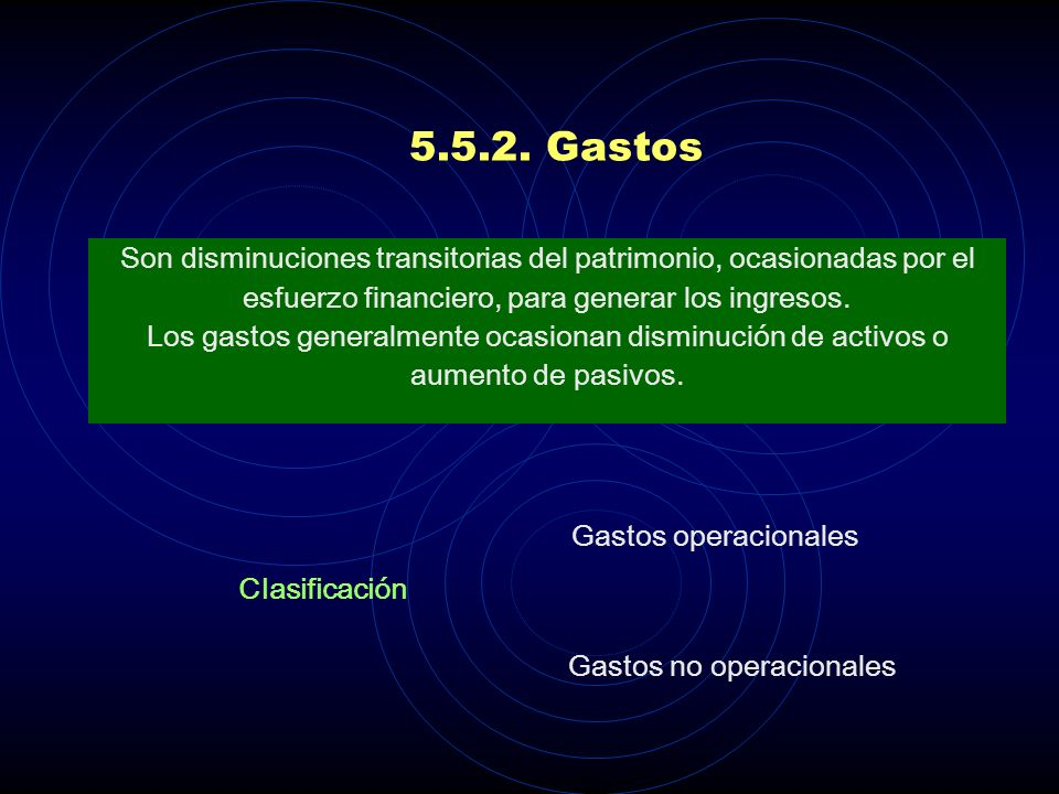 5.5.2. Gastos Son disminuciones transitorias del patrimonio, ocasionadas por el. esfuerzo financiero, para generar los ingresos.