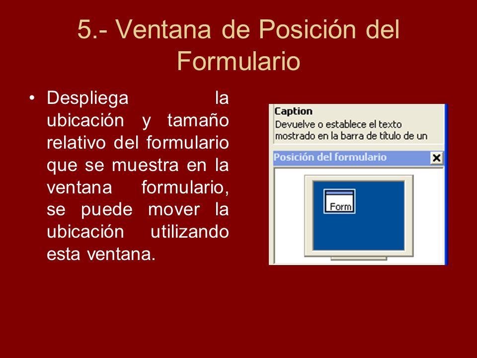 5.- Ventana de Posición del Formulario