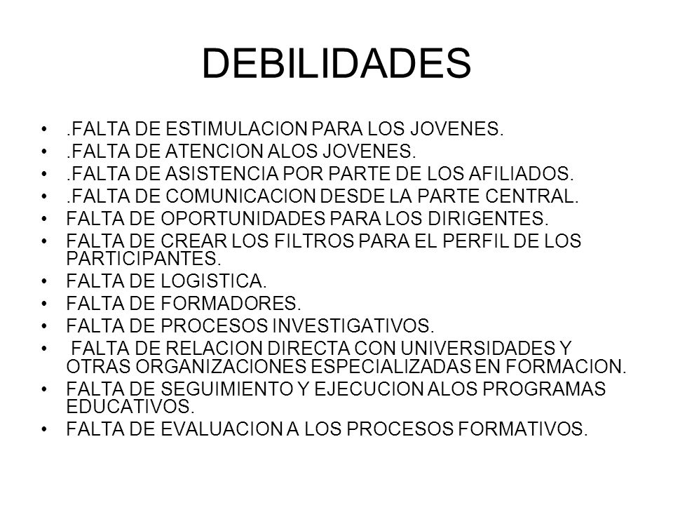 DEBILIDADES .FALTA DE ESTIMULACION PARA LOS JOVENES.