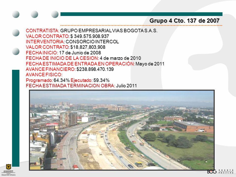 Grupo 4 Cto. 137 de 2007CONTRATISTA: GRUPO EMPRESARIAL VIAS BOGOTA S.A.S. VALOR CONTRATO: $ 349.575.908.937.