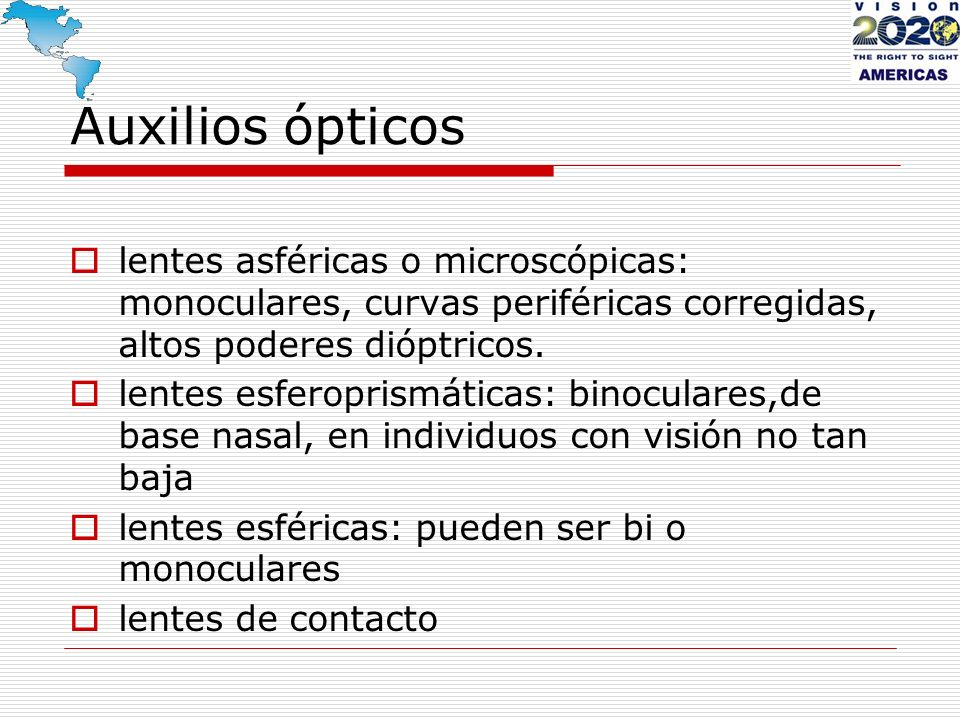 Auxilios ópticos lentes asféricas o microscópicas: monoculares, curvas periféricas corregidas, altos poderes dióptricos.