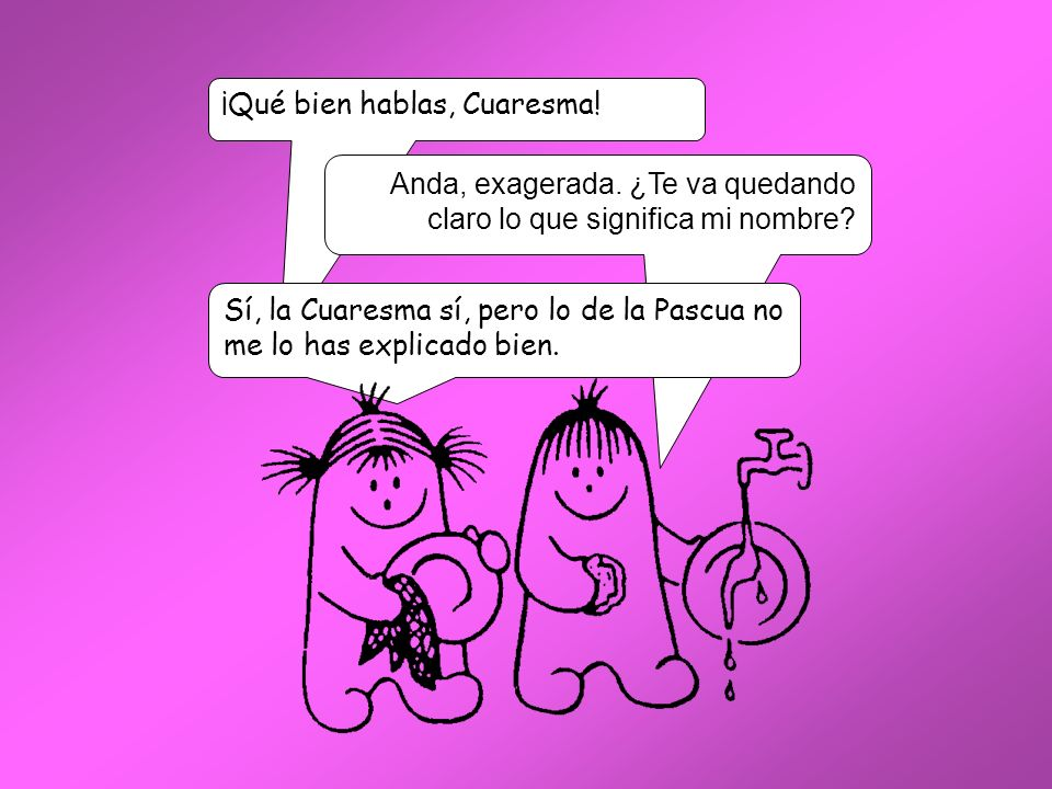 ¡Qué bien hablas, Cuaresma!