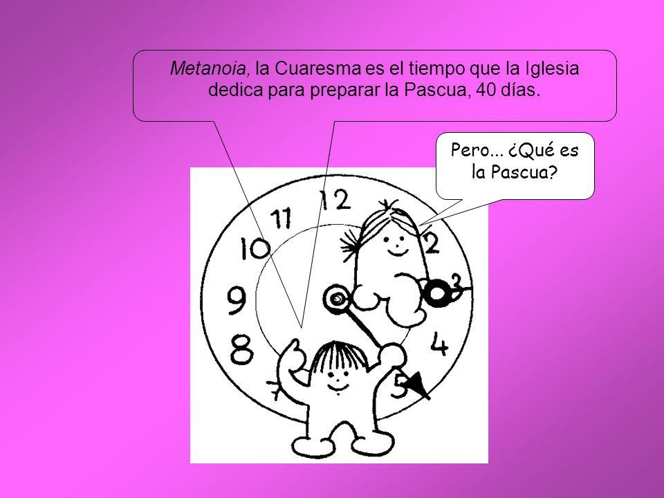 Metanoia, la Cuaresma es el tiempo que la Iglesia dedica para preparar la Pascua, 40 días.