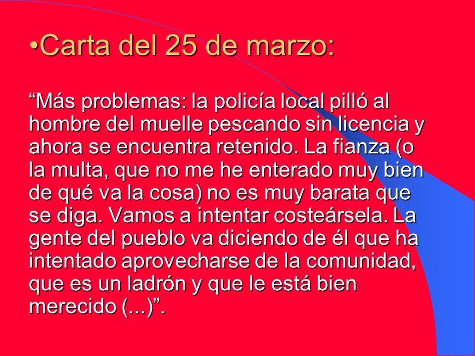 Carta del 25 de marzo: Más problemas: la policía local pilló al hombre del muelle pescando sin licencia y ahora se encuentra retenido.