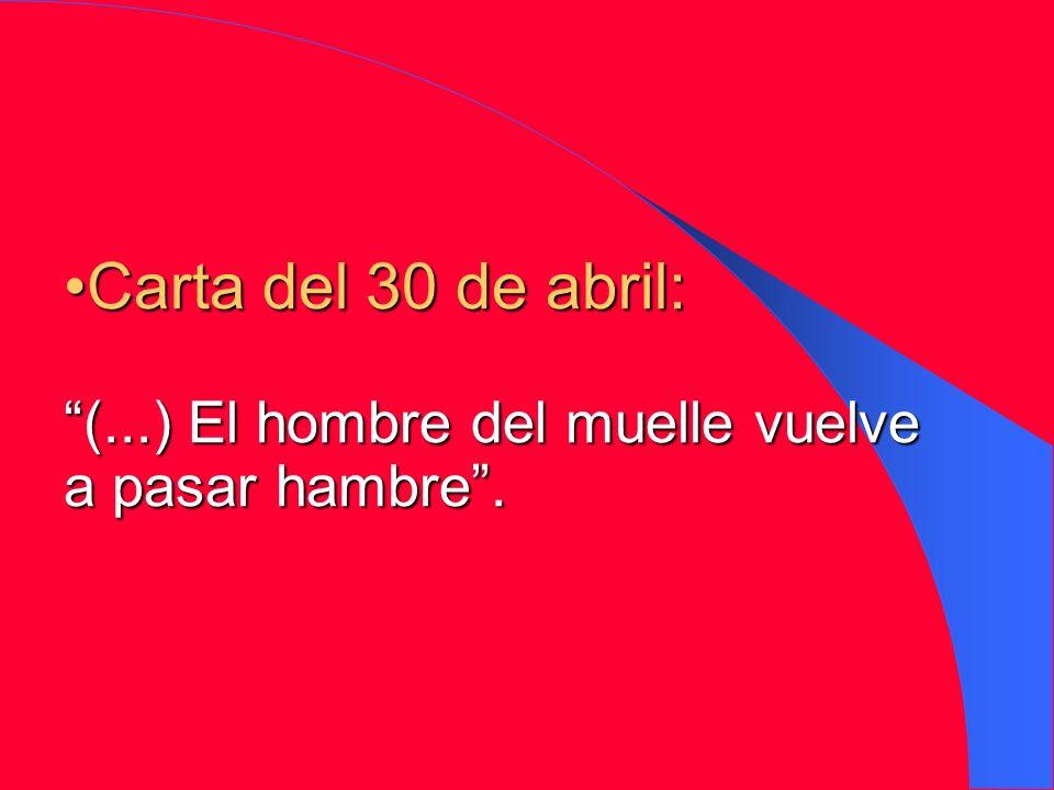 Carta del 30 de abril: (...) El hombre del muelle vuelve a pasar hambre .