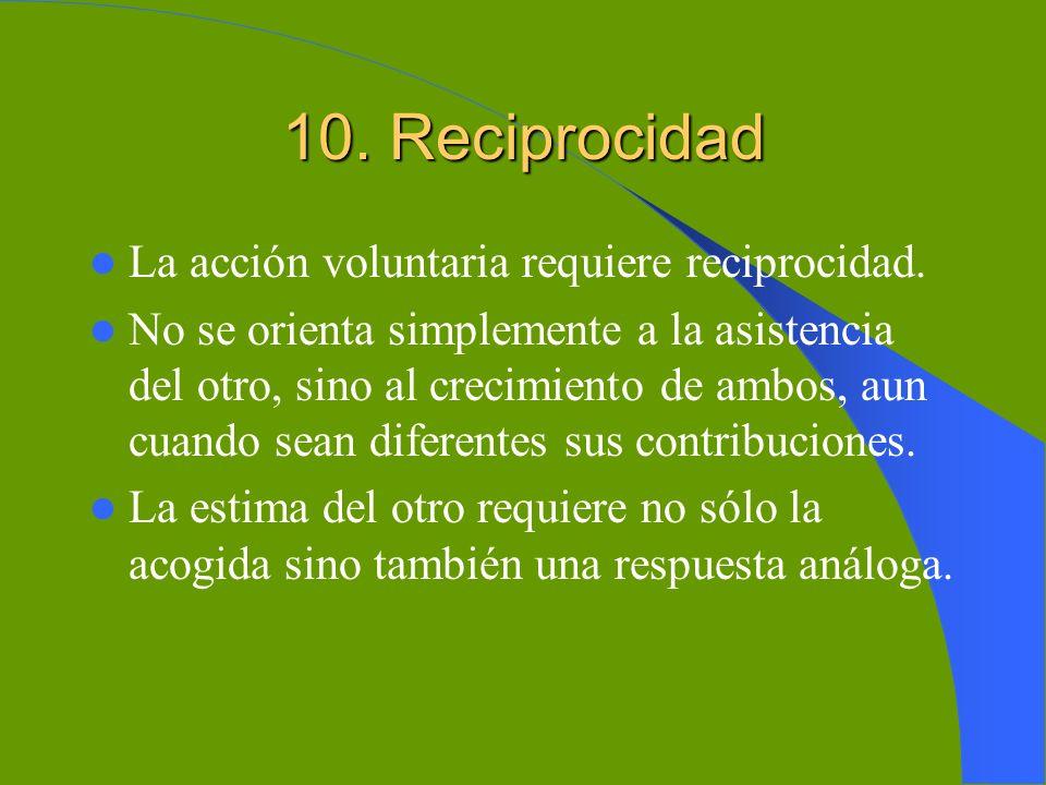 10. Reciprocidad La acción voluntaria requiere reciprocidad.