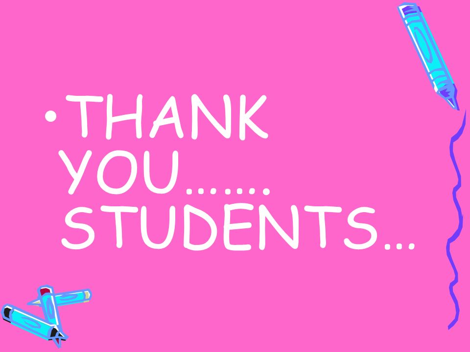 THANK YOU……. STUDENTS…