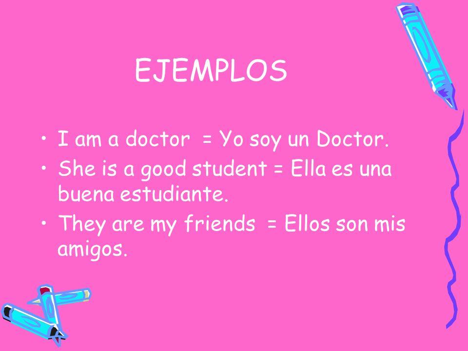 EJEMPLOS I am a doctor = Yo soy un Doctor.