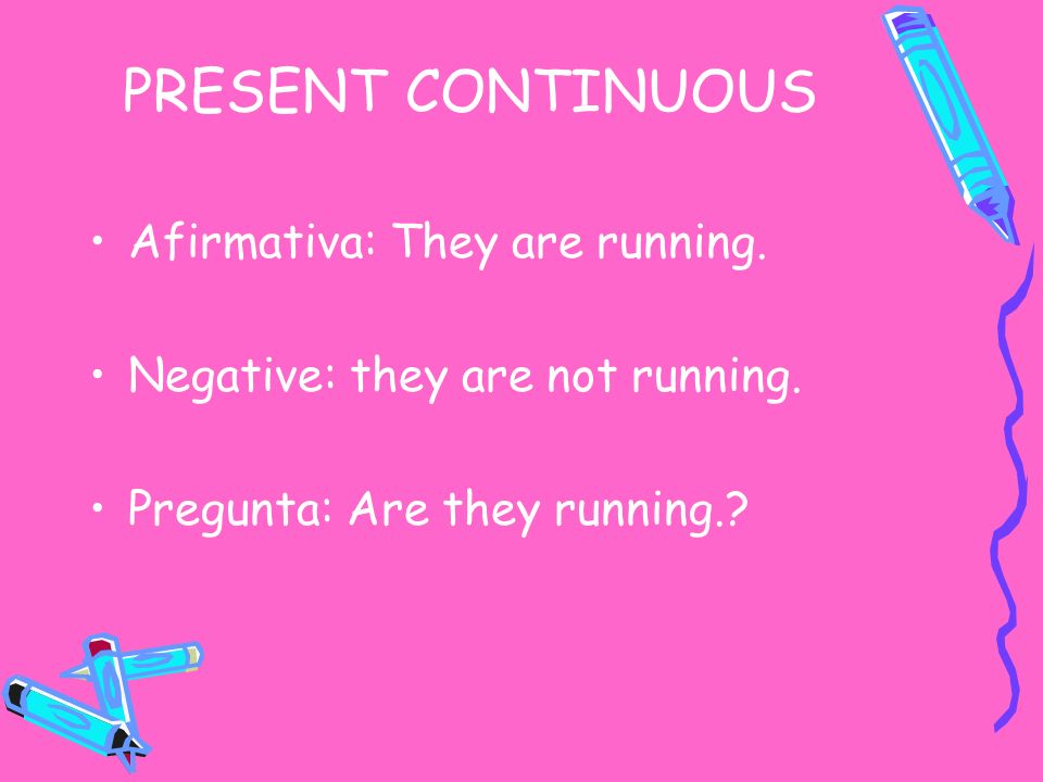 PRESENT CONTINUOUS Afirmativa: They are running.