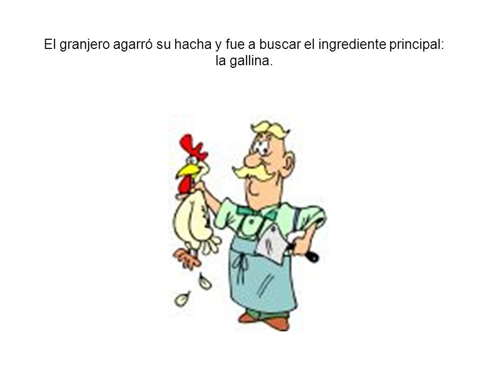 El granjero agarró su hacha y fue a buscar el ingrediente principal: la gallina.