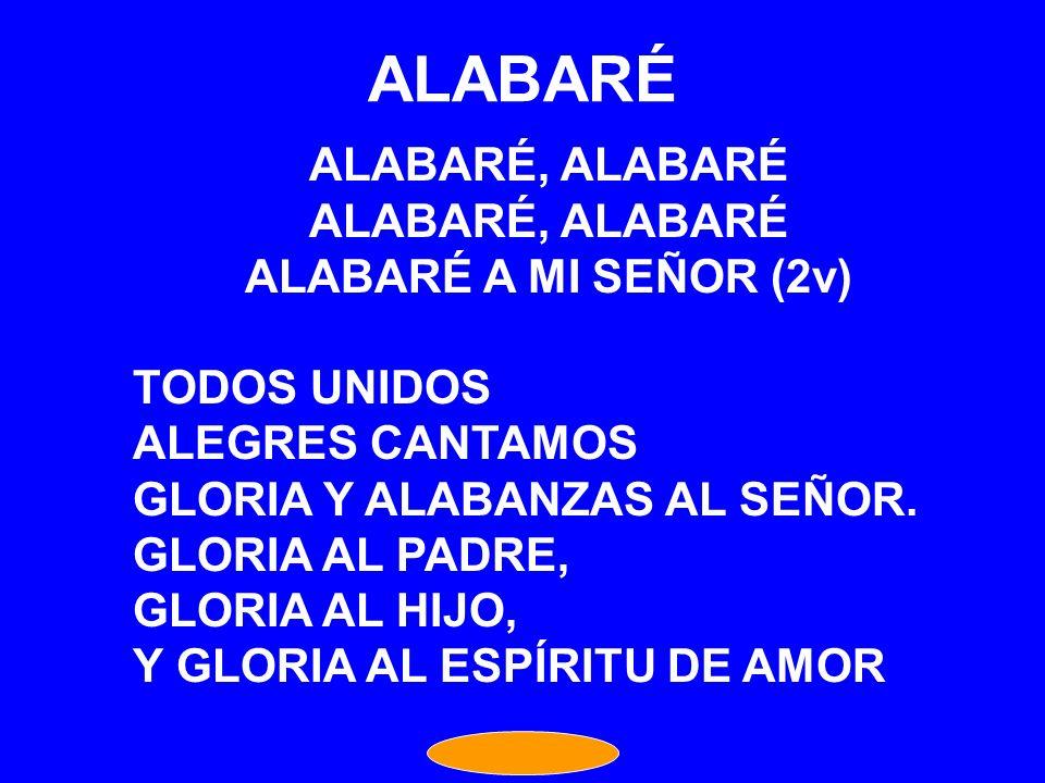 ALABARÉ ALABARÉ, ALABARÉ ALABARÉ A MI SEÑOR (2v) TODOS UNIDOS