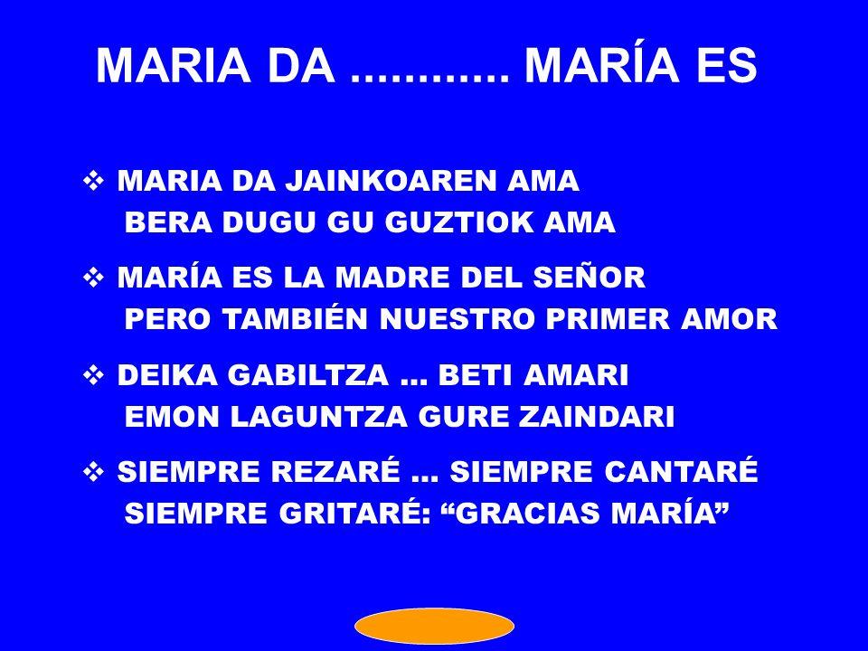 MARIA DA ............ MARÍA ES MARIA DA JAINKOAREN AMA