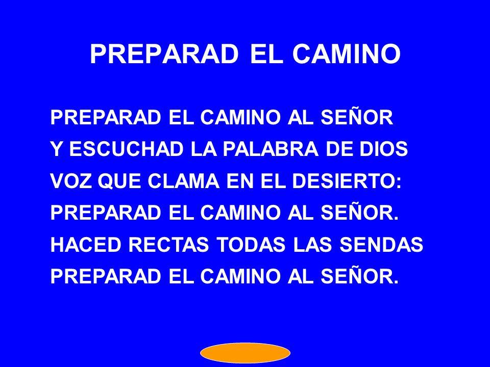 PREPARAD EL CAMINO PREPARAD EL CAMINO AL SEÑOR
